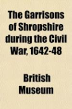 The Garrisons of Shropshire, During the Civil War, 1642-48 af British Museum