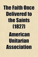 The Faith Once Delivered to the Saints af American Unitarian Association
