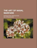The Art of Naval Warfare; Introductory Observations af Cyprian Bridge