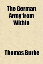 The German Army from Within; By a British Officer Who Has Served in It af Thomas Burke