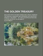 The Golden Treasury; Selected from the Best Songs and Lyrical Poems in the English Language and Arranged with Notes by Francis T. Palgrave Ed. af Francis Turner Palgrave, Allan Abbott