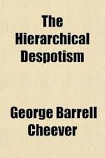 The Hierarchical Despotism; Lectures on the Mixture of Civil and Ecclesiastical Power in the Governments of the Middle Ages in Illustration of the Nat af George Barrell Cheever