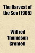 The Harvest of the Sea; A Tale of Both Sides of the Atlantic af Wilfred Thomason Grenfell, Wilfred Thomason Grenfell