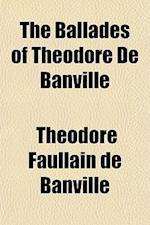 The Ballades of Theodore de Banville af Theodore De Banville