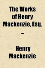 The Works of Henry MacKenzie, Esq. (Volume 1) af Henry Mackenzie
