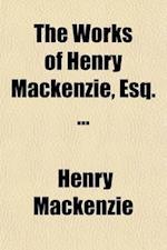 The Works of Henry MacKenzie, Esq. (Volume 1) af Henry Mackenzie