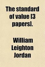 The Standard of Value [3 Papers] af William Leighton Jordan