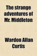 The Strange Adventures of Mr. Middleton af Wardon Allan Curtis