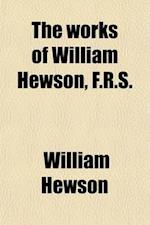 The Works of William Hewson, F. R. S. af William Hewson