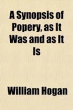 A Synopsis of Popery, as It Was and as It Is af William Hogan
