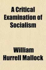 A Critical Examination of Socialism af William Hurrell Mallock