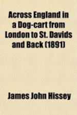 Across England in a Dog-Cart; From London to St. Davids and Back af James John Hissey