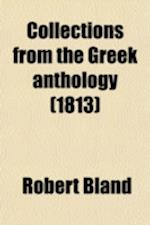 Collections from the Greek Anthology; And from the Pastoral, Elegiac, and Dramatic Poets of Greece af Books Group, Robert Bland