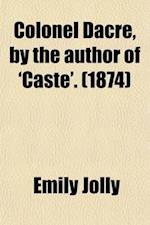Colonel Dacre, by the Author of 'Caste' af Emily Jolly