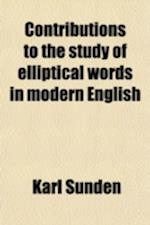 Contributions to the Study of Elliptical Words in Modern English af Karl Sundn, Karl Sunden