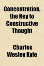 Concentration, the Key to Constructive Thought af Charles Wesley Kyle