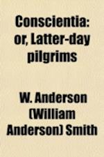 Conscientia, Or, Latter-Day Pilgrims af W. Anderson Smith, William Anderson Smith