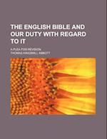 The English Bible and Our Duty with Regard to It; A Plea for Revision