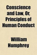 Conscience and Law, Or, Principles of Human Conduct af William Humphrey