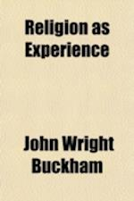 Religion as Experience af John Wright Buckham