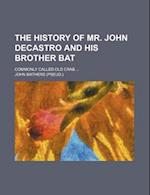 The History of Mr. John Decastro and His Brother Bat; Commonly Called Old Crab af John Mathers