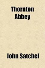 Thornton Abbey; A Series of Letters on Religious Subjects af John Satchel