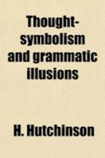 Thought-Symbolism and Grammatic Illusions af Henry Hutchinson, H. Hutchinson