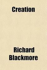 Creation; A Philosophical Poem, in Seven Books af Richard Blackmore, Richard Blackmore