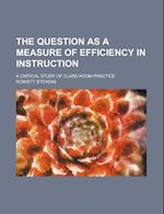 The Question as a Measure of Efficiency in Instruction (Volume 48); A Critical Study of Class-Room Practice af Romiett Stevens