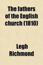 The Fathers of the English Church (Volume 6); Or, a Selection from the Writings of the Reformers and Early Protestant Divines of the Church of England af Legh Richmond