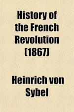 History of the French Revolution af Heinrich Von Sybel