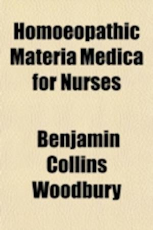 Bog, paperback Homoeopathic Materia Medica for Nurses; With Introductory Chapters on the Principles and Practice of Homoeopathy with Therapeutic Index af Benjamin Collins Woodbury