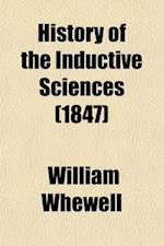 History of the Inductive Sciences (Volume 1); I. the Greek School Philosophy, with Reference to Physical Science. II. the Physical Sciences in Ancient af William Whewell