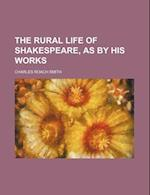 The Rural Life of Shakespeare, as by His Works af Charles Roach Smith