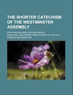 The Shorter Catechism of the Westminster Assembly; With Analysis and Scipture Proofs af Edwin Hall