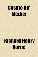 Cosmo de' Medici; An Historical Tragedy and Other Poems af Richard Henry Horne