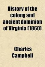 History of the Colony and Ancient Dominion of Virginia af Charles Campbell