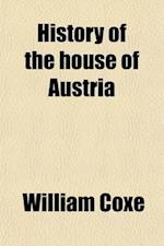History of the House of Austria (Volume 2); From the Foundation of the Monarchy by Rhodolph of Hapsburgh, to the Death of Leopold, the Second 1218 to af William Coxe