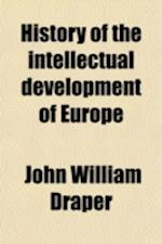 History of the Intellectual Development of Europe (Volume 2) af John William Draper