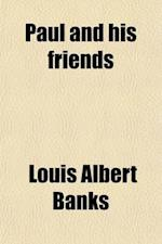 Paul and His Friends; A Series of Revival Sermons af Louis Albert Banks