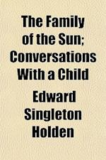 The Family of the Sun; Conversations with a Child af Edward Singleton Holden