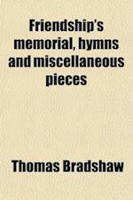 Friendship's Memorial, Hymns and Miscellaneous Pieces af Thomas Bradshaw