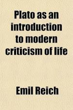 Plato as an Introduction to Modern Criticism of Life af Emil Reich