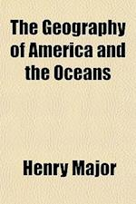 The Geography of America and the Oceans af Henry Major