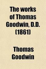 The Works of Thomas Goodwin (Volume 1) af thomas Goodwin