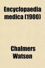 Encyclopaedia Medica (Volume 4) af Chalmers Watson