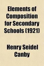 Elements of Composition for Secondary Schools af Henry Seidel Canby