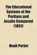 The Educational Systems of the Puritans and Jesuits Compared (Volume 69; V. 168); A Premium Essay af Noah Porter