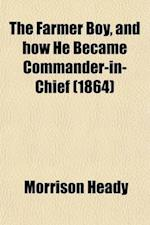 The Farmer Boy, and How He Became Commander-In-Chief (1864) af Morrison Heady