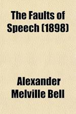 The Faults of Speech; A Self-Corrector and Teachers' Manual af Alexander Melville Bell